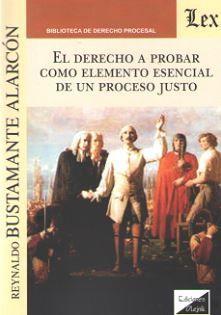 DERECHO A PROBAR COMO ELEMENTO ESENCIAL DE UN PROCESO JUSTO, EL (2018)