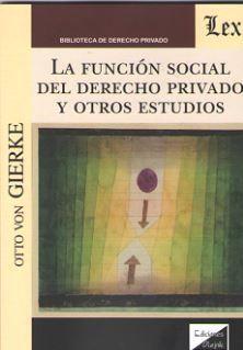 LA FUNCION SOCIAL DEL DERECHO PRIVADO Y OTROS ESTUDIOS