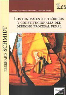 LOS FUNDAMENTOS TEORICOS Y CONSTITUCIONALES DEL DERECHO PROCESAL PENAL