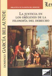 LA JUSTICIA EN LOS ORIGENES DE LA FILOSOFIA DEL DERECHO