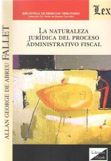 LA NATURALEZA JURIDICA DEL PROCESO ADMINISTRATIVO FISCAL