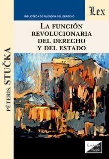 LA FUNCION REVOLUCIONARIA DEL DERECHO Y DEL ESTADO