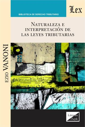 NATURALEZA E INTERPRETACION DE LAS LEYES TRIBUTARIAS