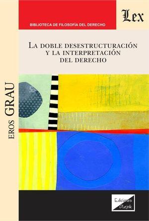 DOBLE DESESTRUCTURACION Y LA INTERPRETACION DEL DERECHO, LA