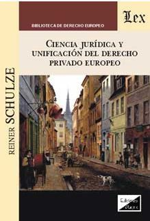 CIENCIA JURIDICA Y UNIFICACION DEL DERECHO PRIVADO EUROPEO