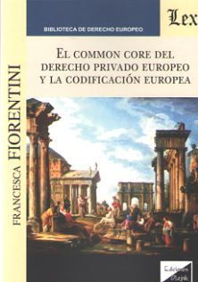 EL COMMON CORE DEL DERECHO PRIVADO EUROPEO Y LA CODIFICACION EUROPEA