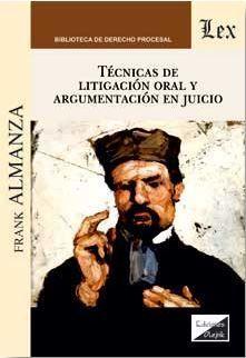 TECNICAS DE LITIGACION ORAL Y ARGUMENTACION EN JUICIO