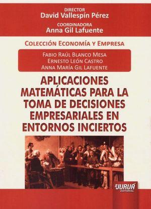 APLICACIONES MATEMÁTICAS PARA LA TOMA DE DECISIONES  EMPRESARIALES EN ENTORNOS INCIERTOS